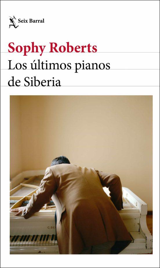 Los últimos pianos de Siberia, Sophy Roberts / Foto: Seix Barral