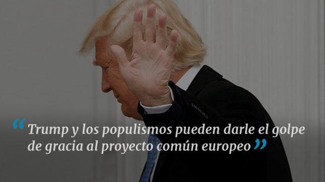 Trump contra todos y Europa más desunida que nunca