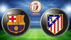 Horario y cómo ver por TV el Barcelona-Atlético de Madrid.