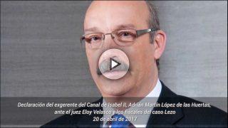 Declaración del exgerente del Canal de Isabel II, Adrián Martín López de las Huertas, ante el juez Eloy Velasco y los fiscales del caso Lezo. 20 de abril de 2017.