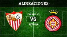 Consulta las posibles alineaciones del Sevilla vs Girona