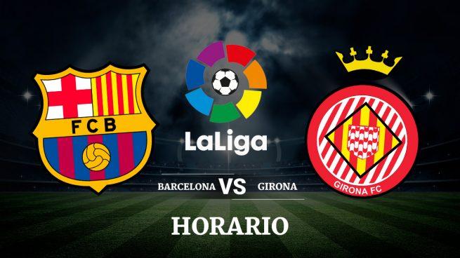 Barcelona girona horario y donde ver el partido de la for A que hora juega el barcelona hoy