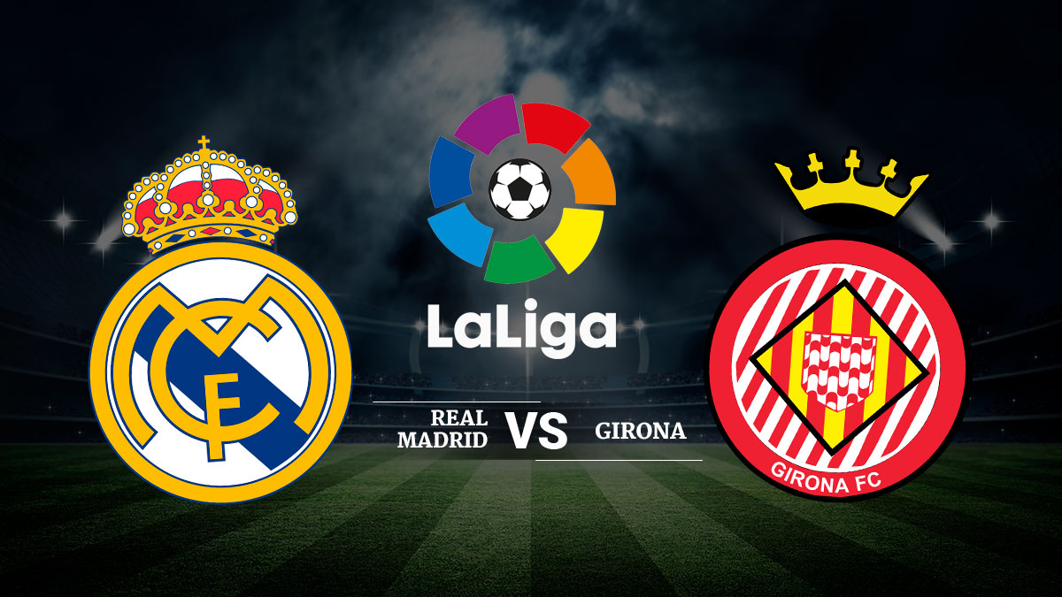 Real Madrid – Girona.