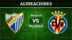 Consulta las posibles alineaciones del Málaga vs Villarreal
