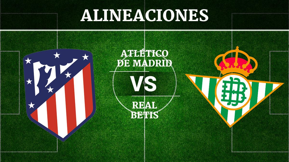 Consulta las posibles alineaciones del Atlético de Madrid vs Betis.