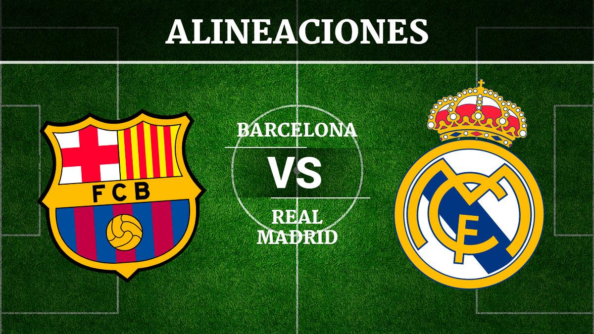 Alineaciones FC Barcelona – Real Madrid | Clásico Liga Santander