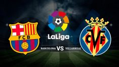 Horario del Barcelona – Villarreal | Liga Santander.