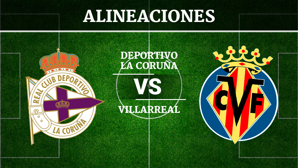 Consulta las posibles alineaciones del Deportivo de la Coruña – Villarreal.