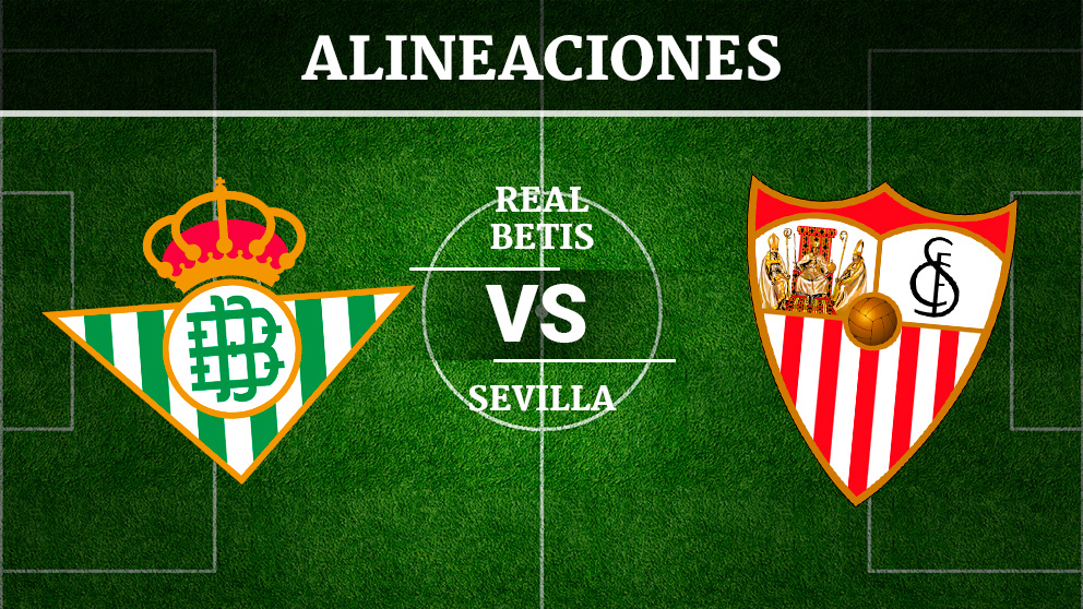 Consulta las posibles alineaciones del Betis – Sevilla.