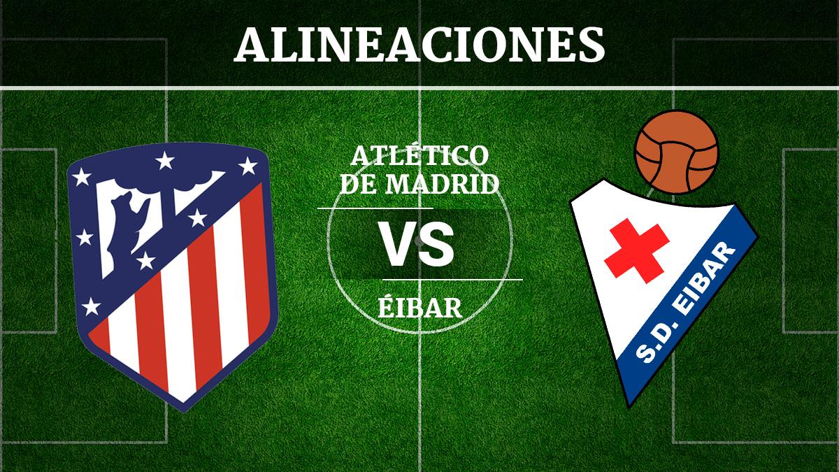 Consulta las posibles alineaciones del Atlético de Madrid vs Éibar.