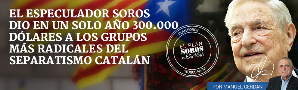 CRISIS EN CATALUÑA 6.0 Soros-asociaciones-mas-radicales-separatismo-catalan-desk