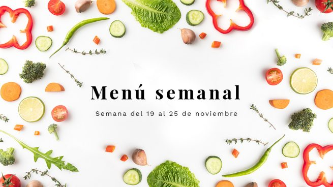 Menú Semanal Saludable Semana Del 19 Al 25 De Noviembre De 2018