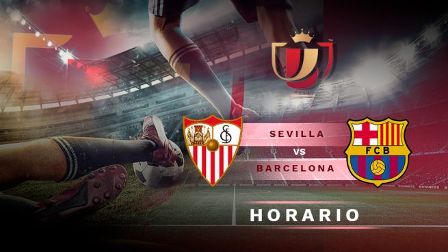 aa5bccf65472a Sevilla – Barcelona  Horario y dónde ver el partido de la Copa del Rey