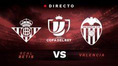 Copa del Rey: Betis – Valencia | Partido de hoy de la Copa del Rey, en directo.