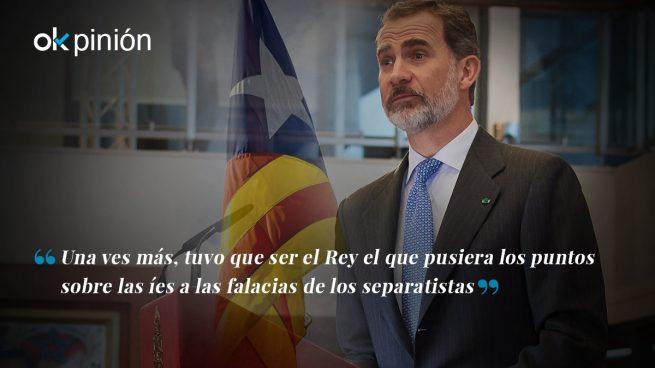 El Rey desmonta los argumentos falaces de los independentistas catalanes
