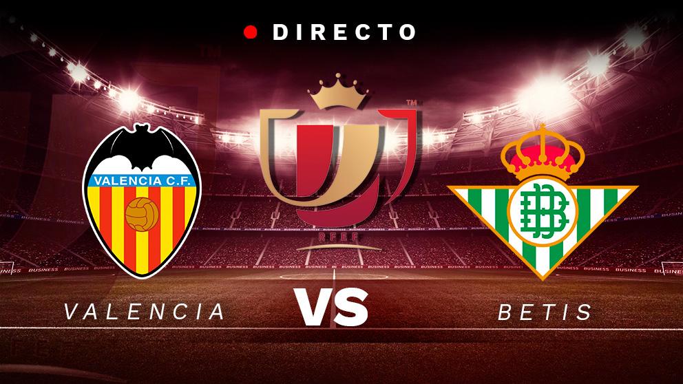 Copa del Rey: Valencia – Betis | Partido de hoy de la Copa del Rey, en directo.