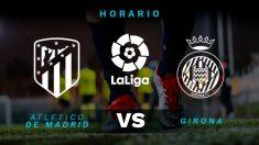 Atlético – Girona: Hora y dónde ver el partido de Liga Santander.