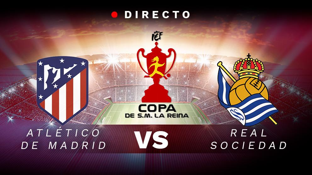 Copa de la Reina 2019: Atlético – Real Sociedad | Partido de fútbol hoy, en directo.