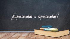 Cómo se escribe espectacular o expectacular
