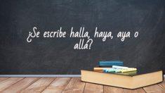 Cómo se escribe halla, haya, aya o allá