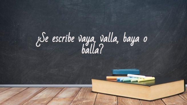 Cómo se escribe vaya, valla, baya o balla