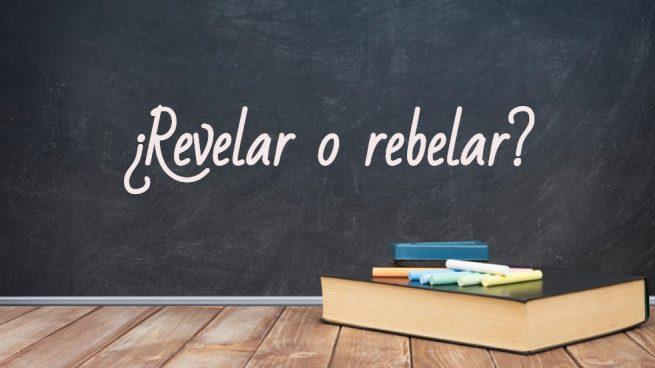 Cómo se escribe revelar o rebelar
