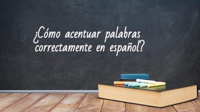 Cómo acentuar palabras en español correctamente