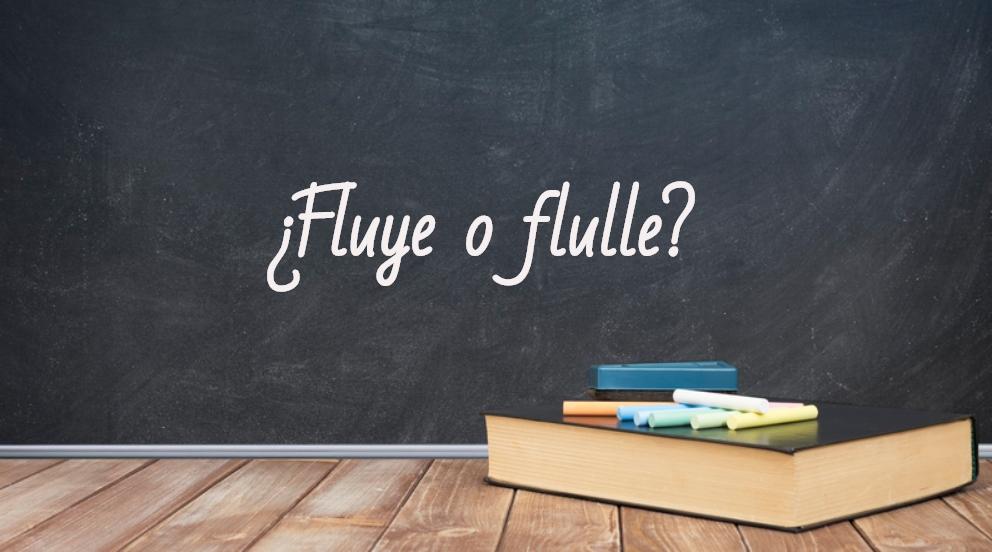 Se escribe fluye o flulle