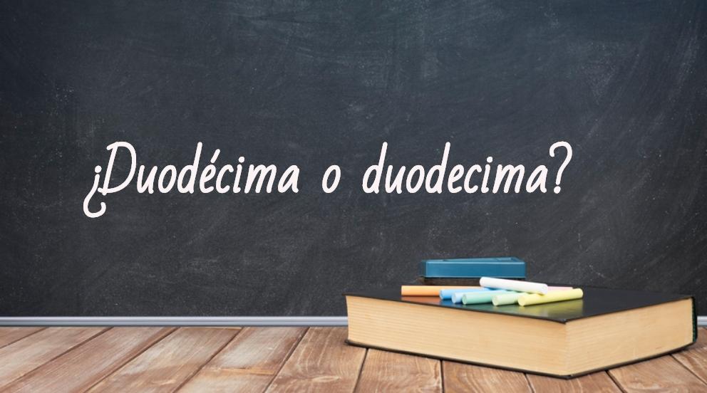 Se escribe duodécima o duodecima