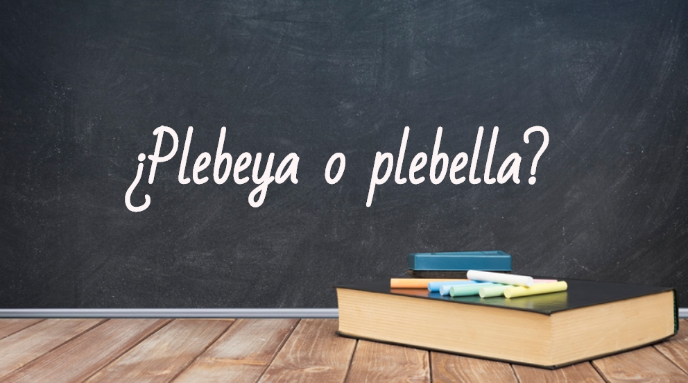 Se escribe plebeya o plebella