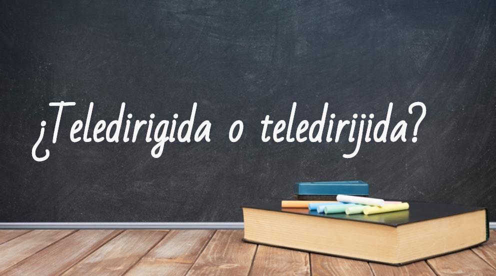 Se escribe teledirigida o teledirijida