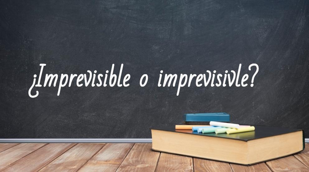 Se escribe imprevisible o imprevisivle