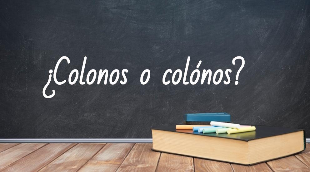 Se escribe colonos o colónos
