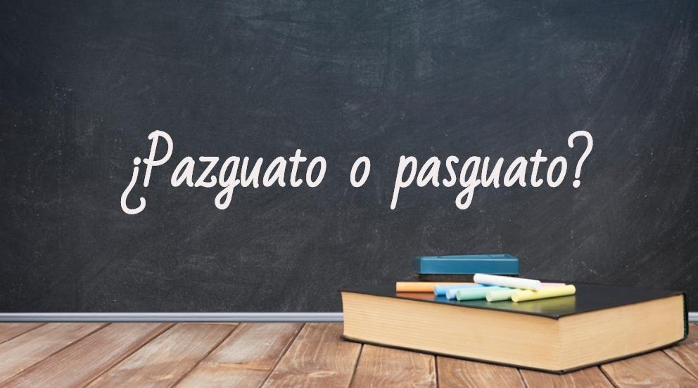Se escribe pazguato o pasguato