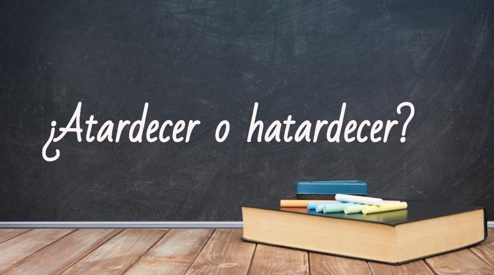 Se escribe atardecer o hatardecer