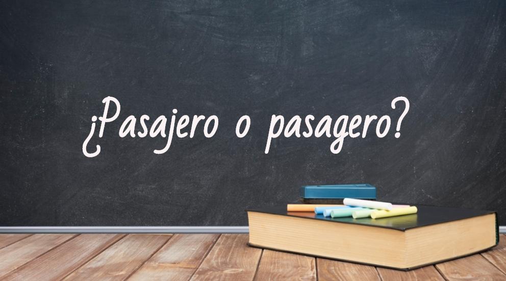 Se escribe pasajero o pasagero