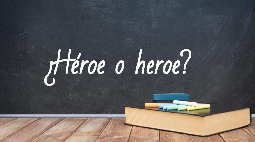 Se escribe héroe o heroe