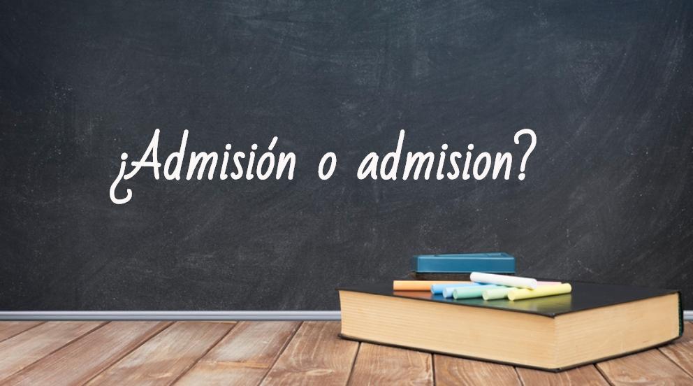 Se escribe admisión o admision