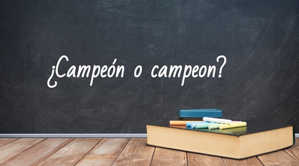 Se escribe campeón o campeón