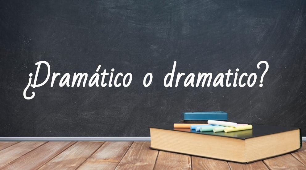 Se escribe dramático o dramatico