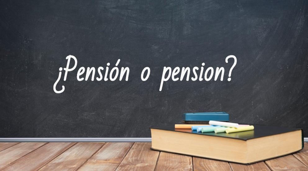 Se escribe pensión o pension