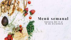 Menú semanal saludable: Semana del 9 al 15 de diciembre de 2019