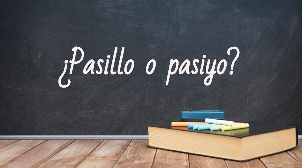 Se escribe pasillo o pasiyo