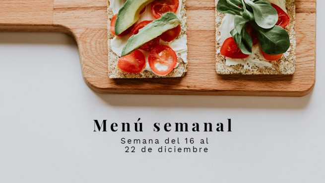 Menú semanal saludable: Semana del 16 al 22 de diciembre de 2019