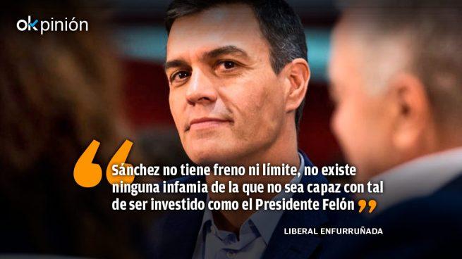 ¿De qué no es capaz Pedro Sánchez, el Felón?