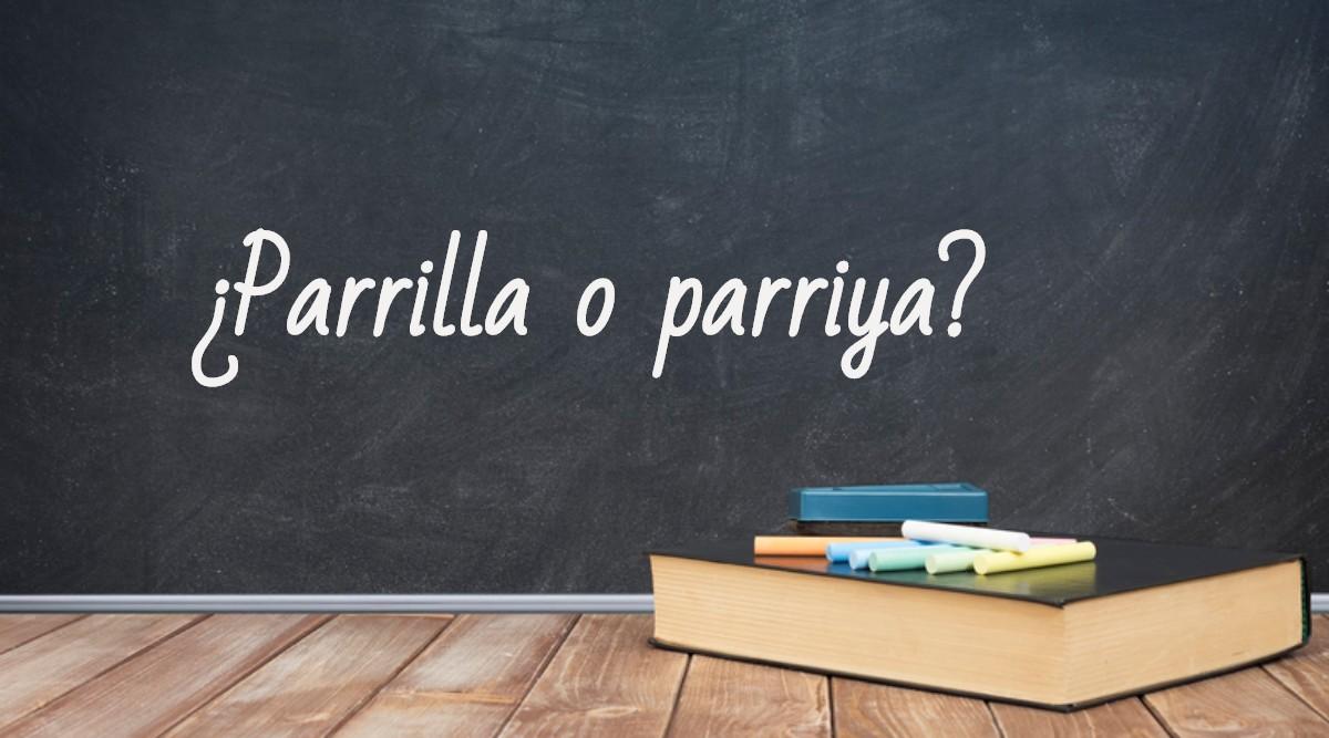 Se escribe parrilla o parriya