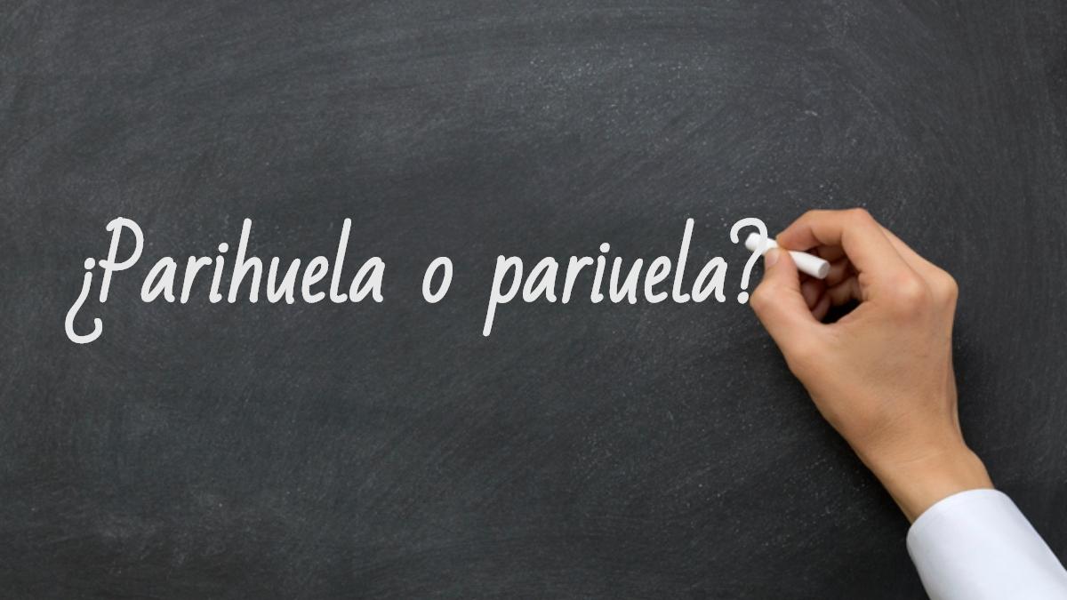 Se escribe parihuela o pariuela