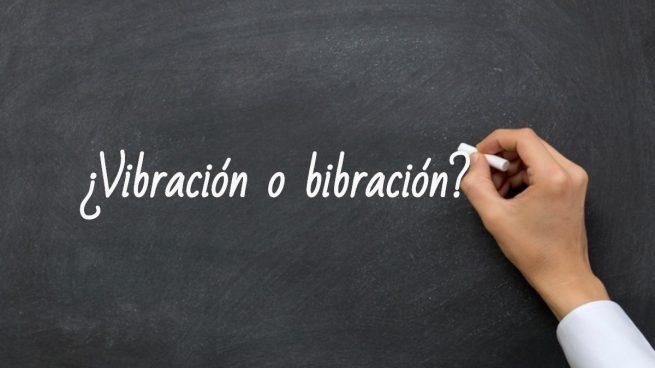 Cómo se escribe vibración o bibración