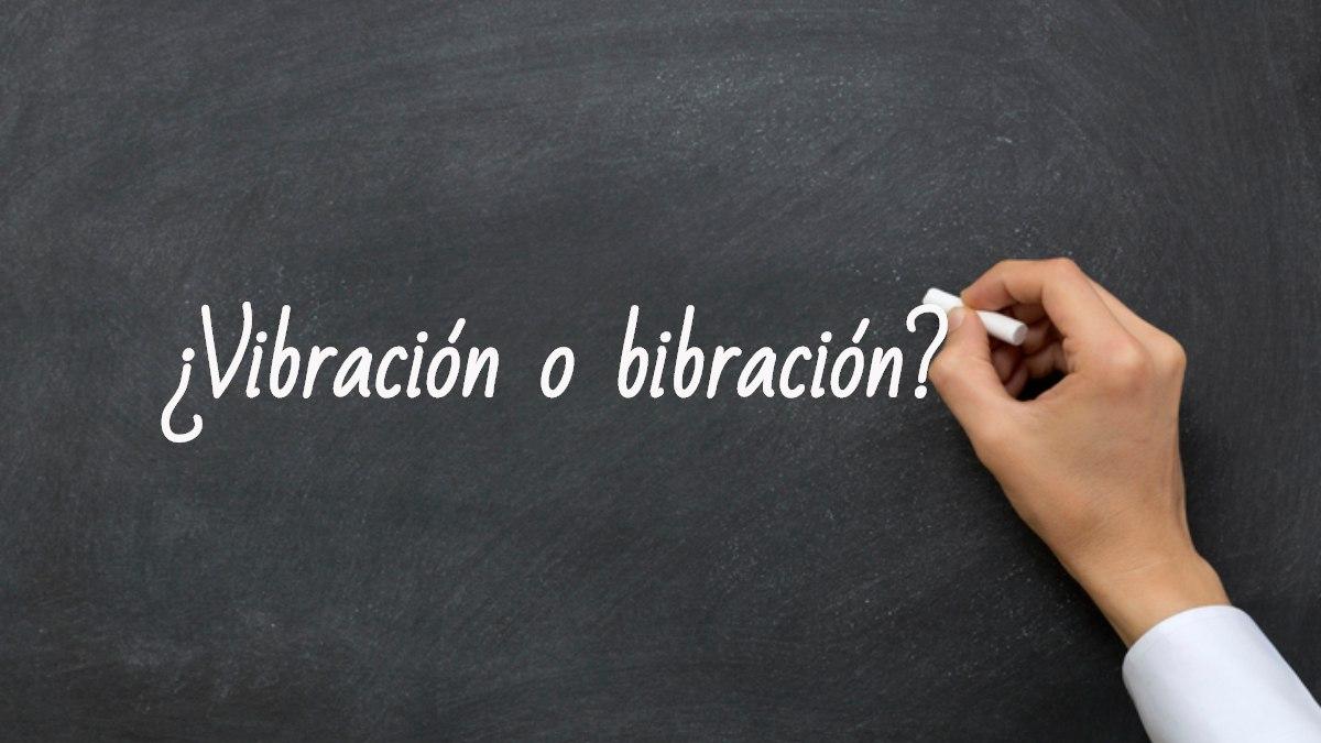 Se escribe vibración o bibración