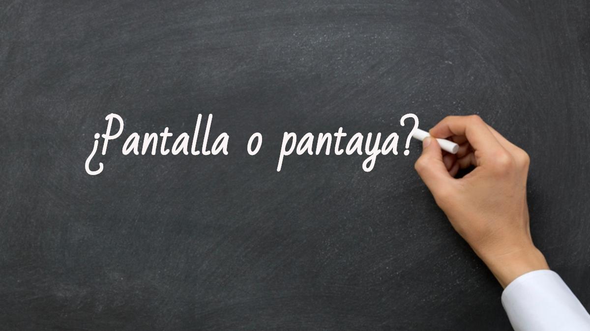 Se escribe pantalla o pantaya